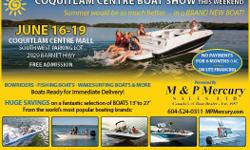 Now is a great time to make an exceptional deal on a new boat and get out on the water all summer long! M&P Presents The Coquitlam Boat Show June 16-19 Featuring a fantastic selection of boats 13' to 27' from the world's most popular boating brands: Sea